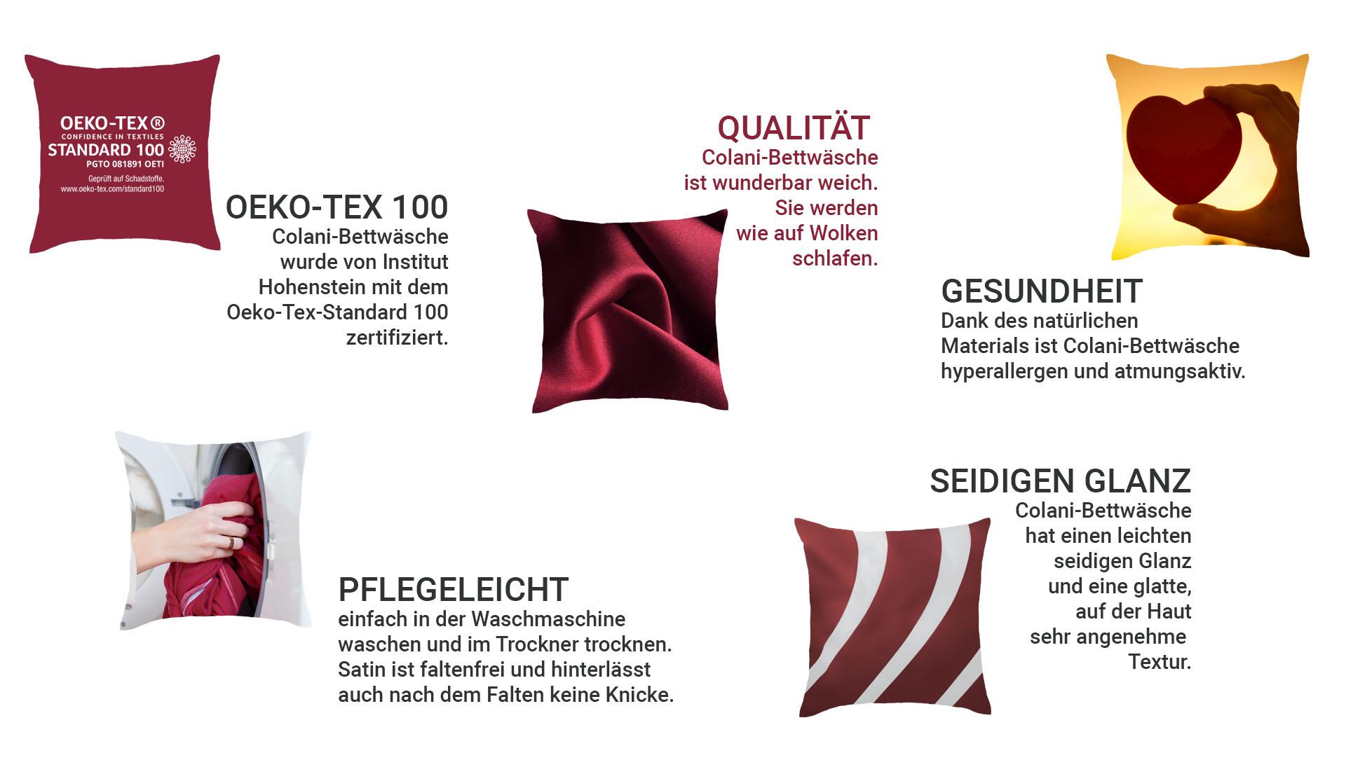Informace o výrobku: Ložní prádlo Colani bylo certifikováno Institutem Hohenstein na standard Oeko-Tex Standard 100. To znamená, že se při výrobě nepoužívají žádné škodlivé látky. Dále - snadno se čistí, jednoduše se vypere v pračce a suší se v bubnu. Satén se nevrásní a nezanechává žádné vrásky ani po skládání. Bavlněný satén je známý svou vysokou kvalitou. Povlečení Colani je úžasně měkké. Budete spát jako v oblacích. Díky přírodnímu materiálu je ložní prádlo Colani hypoalergenní a prodyšné. Povlečení Colani má lehký hedvábný lesk a hladkou, velmi příjemnou texturu na kůži. Ložní prádlo Colani Satin je dobré pro vaše zdraví a velmi jemné na kůži a na vlasy, neničí je.